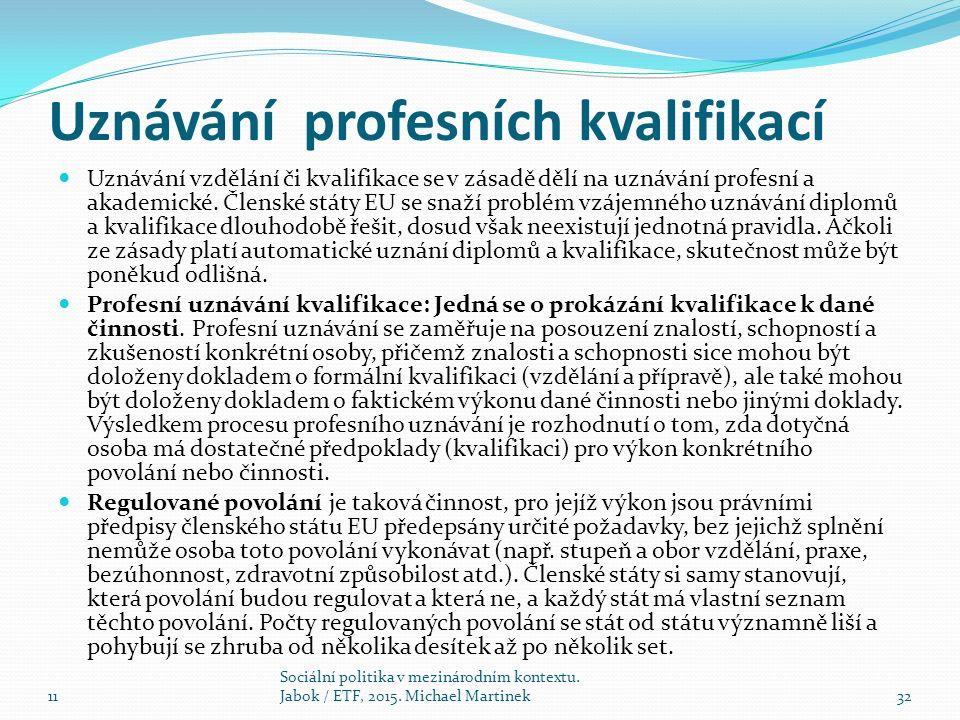 Uznávání profesních kvalifikací Uznávání vzdělání či kvalifikace se v zásadě dělí na uznávání profesní a akademické.