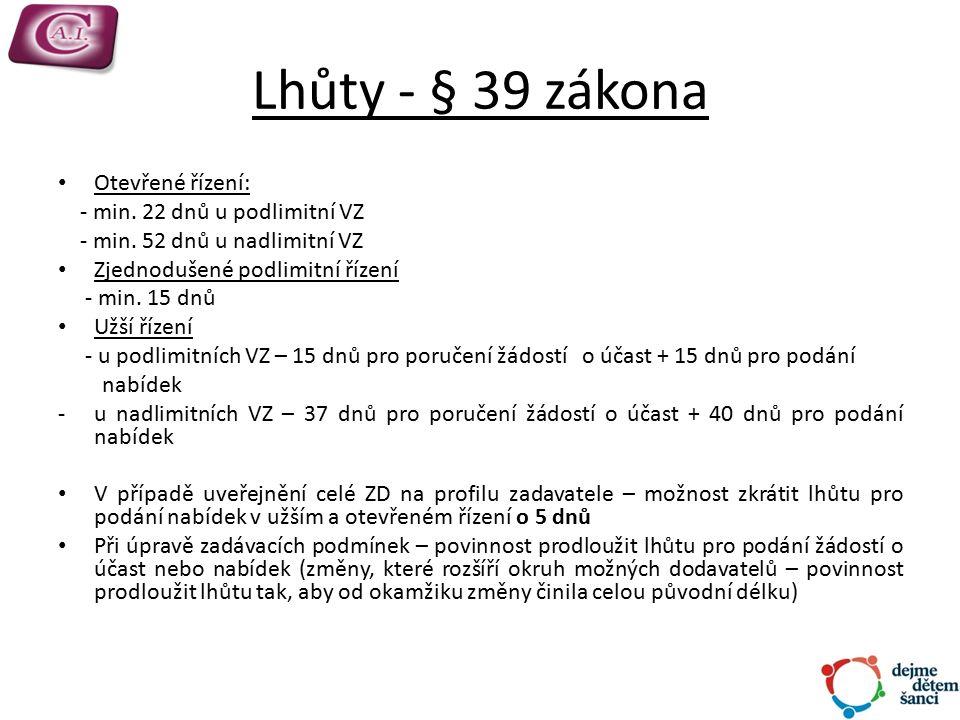 Lhůty - § 39 zákona Otevřené řízení: - min. 22 dnů u podlimitní VZ - min.