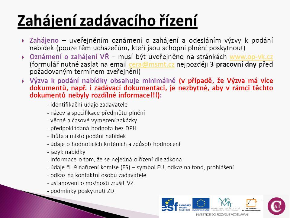  Zahájeno – uveřejněním oznámení o zahájení a odesláním výzvy k podání nabídek (pouze těm uchazečům, kteří jsou schopni plnění poskytnout)  Oznámení o zahájení VŘ – musí být uveřejněno na stránkách www.op-vk.cz (formulář nutné zaslat na email cera@msmt.cz nejpozději 3 pracovní dny před požadovaným termínem zveřejnění)www.op-vk.czcera@msmt.cz  Výzva k podání nabídky obsahuje minimálně (v případě, že Výzva má více dokumentů, např.