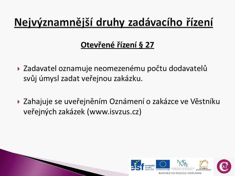 Otevřené řízení § 27  Zadavatel oznamuje neomezenému počtu dodavatelů svůj úmysl zadat veřejnou zakázku.