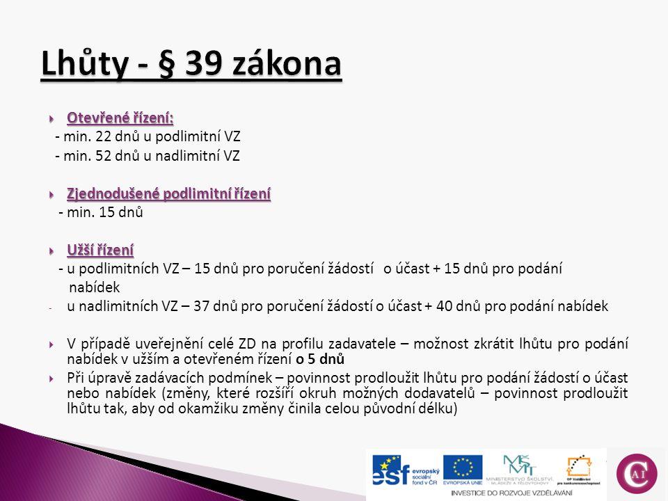  Otevřené řízení: - min. 22 dnů u podlimitní VZ - min.