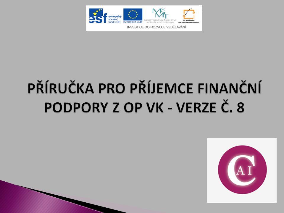  Příručka pro příjemce finanční podpory z Operačního programu Vzdělávání pro konkurenceschopnost  Současně aktuální: Verze 8, platná od 01.