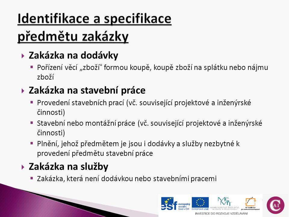  povinnost dodržovat zásady transparentnosti, rovného zacházení, zákazu diskriminace  zadavatel nesmí omezit účast dodavatelům, kteří mají sídlo podnikání v členském státě EU a ostatních státech, které mají s ČR nebo EU podepsanou smlouvu o přístupu dodavatelů