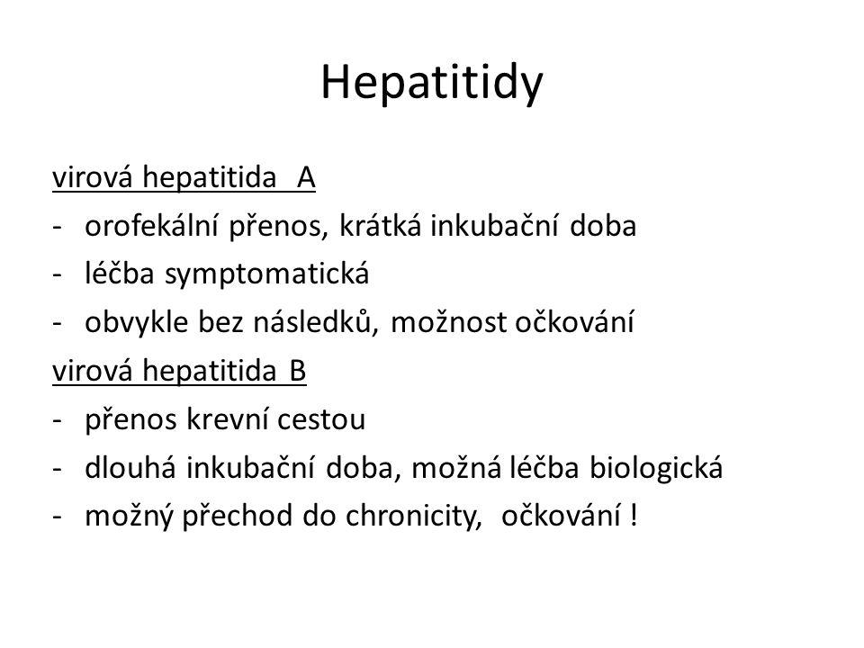 Hepatitidy virová hepatitida A -orofekální přenos, krátká inkubační doba -léčba symptomatická -obvykle bez následků, možnost očkování virová hepatitida B -přenos krevní cestou -dlouhá inkubační doba, možná léčba biologická -možný přechod do chronicity, očkování !
