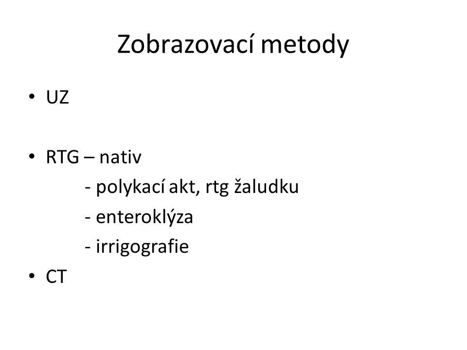 Zobrazovací metody UZ RTG – nativ - polykací akt, rtg žaludku - enteroklýza - irrigografie CT