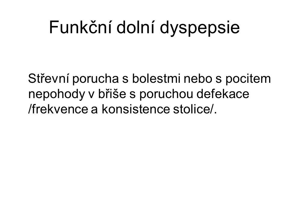 Funkční dolní dyspepsie Střevní porucha s bolestmi nebo s pocitem nepohody v břiše s poruchou defekace /frekvence a konsistence stolice/.
