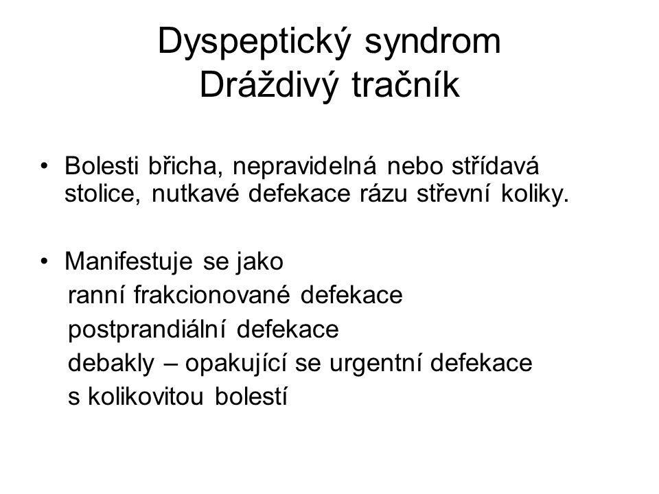 Dyspeptický syndrom Dráždivý tračník Bolesti břicha, nepravidelná nebo střídavá stolice, nutkavé defekace rázu střevní koliky.