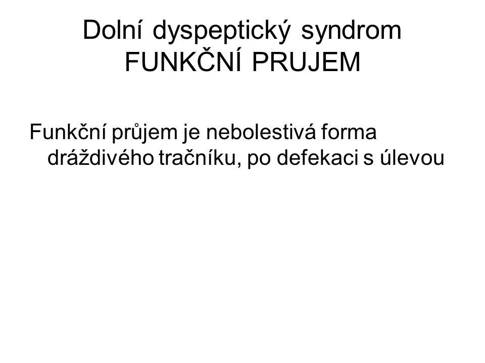 Dolní dyspeptický syndrom FUNKČNÍ PRUJEM Funkční průjem je nebolestivá forma dráždivého tračníku, po defekaci s úlevou