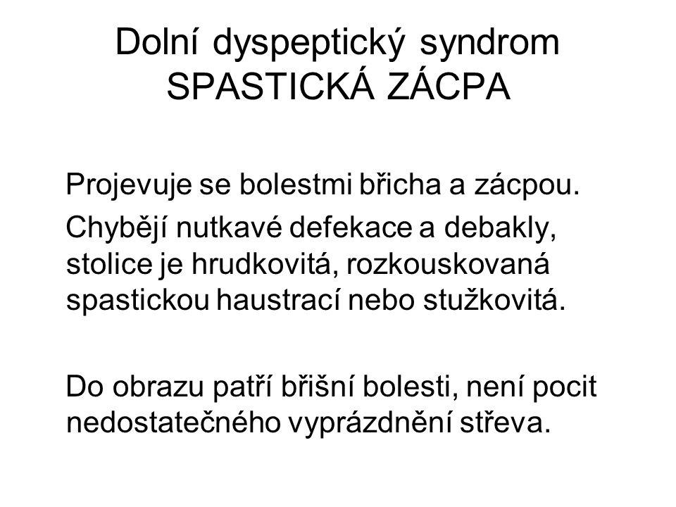 Dolní dyspeptický syndrom SPASTICKÁ ZÁCPA Projevuje se bolestmi břicha a zácpou.