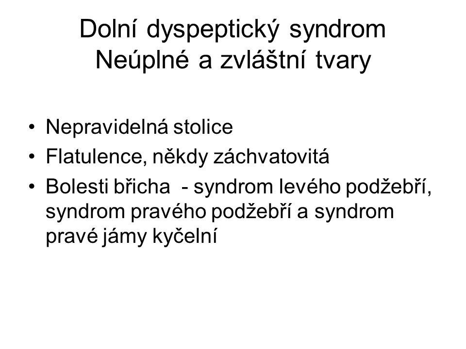 Dolní dyspeptický syndrom Neúplné a zvláštní tvary Nepravidelná stolice Flatulence, někdy záchvatovitá Bolesti břicha - syndrom levého podžebří, syndrom pravého podžebří a syndrom pravé jámy kyčelní