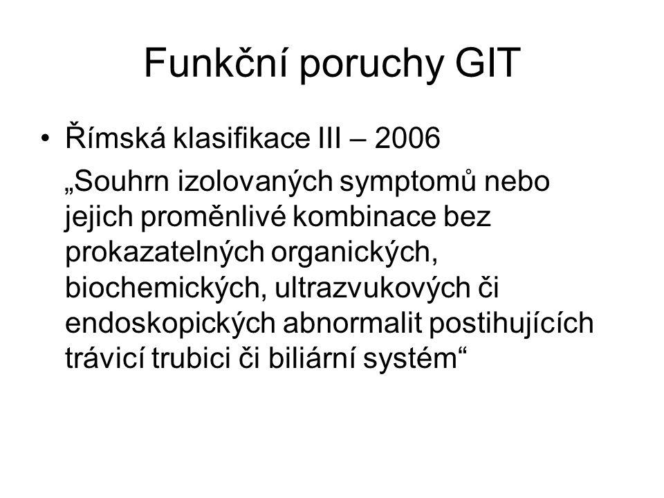 """Funkční poruchy GIT Římská klasifikace III – 2006 """"Souhrn izolovaných symptomů nebo jejich proměnlivé kombinace bez prokazatelných organických, biochemických, ultrazvukových či endoskopických abnormalit postihujících trávicí trubici či biliární systém"""