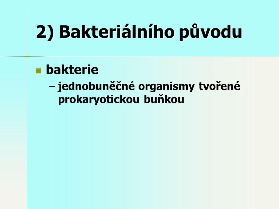 2) Bakteriálního původu bakterie – –jednobuněčné organismy tvořené prokaryotickou buňkou
