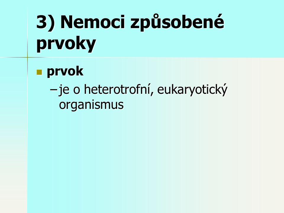 3) Nemoci způsobené prvoky prvok prvok –je o heterotrofní, eukaryotický organismus