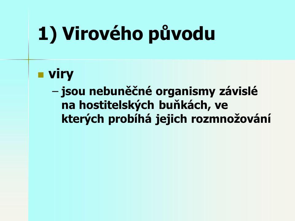 1) Virového původu viry – –jsou nebuněčné organismy závislé na hostitelských buňkách, ve kterých probíhá jejich rozmnožování