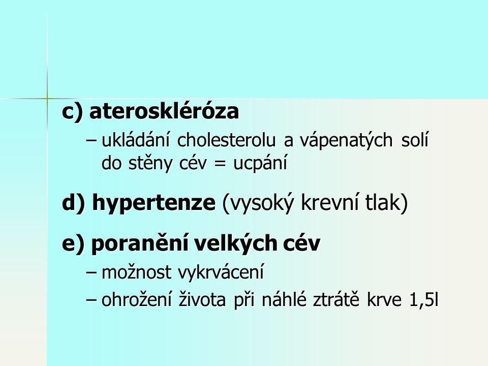 c) ateroskléróza –ukládání cholesterolu a vápenatých solí do stěny cév = ucpání d) hypertenze (vysoký krevní tlak) e) poranění velkých cév –možnost vykrvácení –ohrožení života při náhlé ztrátě krve 1,5l