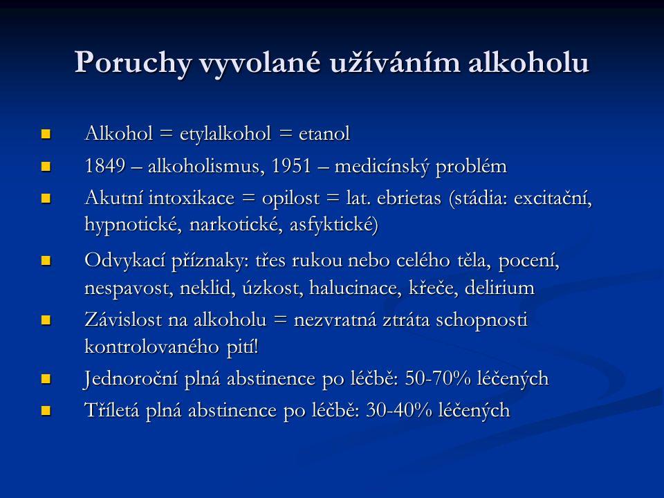Poruchy vyvolané užíváním alkoholu Alkohol = etylalkohol = etanol Alkohol = etylalkohol = etanol 1849 – alkoholismus, 1951 – medicínský problém 1849 – alkoholismus, 1951 – medicínský problém Akutní intoxikace = opilost = lat.