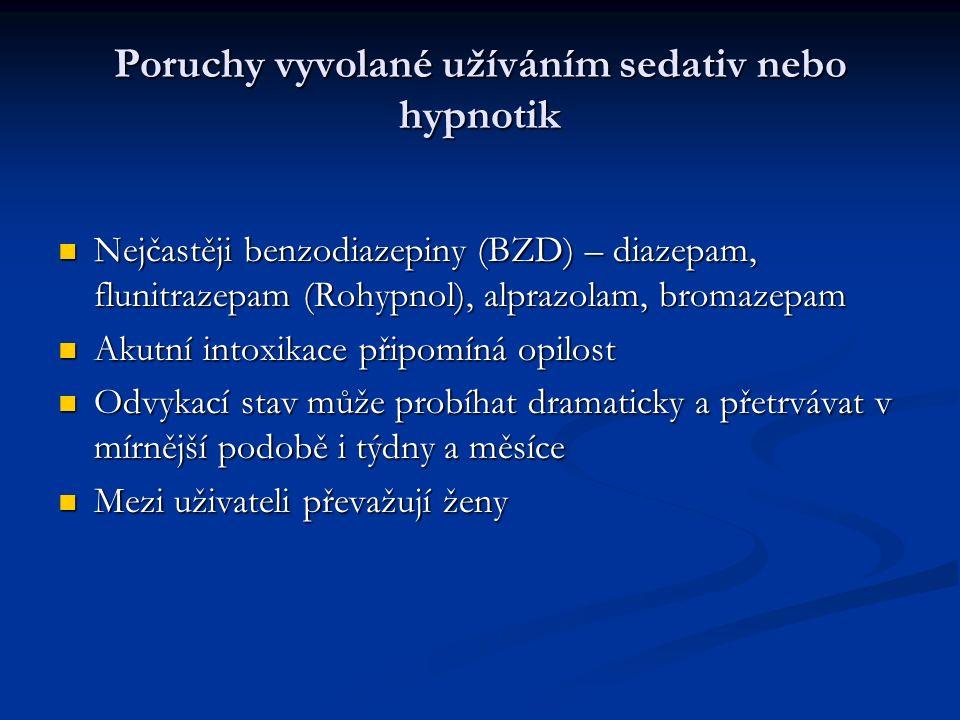 Poruchy vyvolané užíváním sedativ nebo hypnotik Nejčastěji benzodiazepiny (BZD) – diazepam, flunitrazepam (Rohypnol), alprazolam, bromazepam Nejčastěji benzodiazepiny (BZD) – diazepam, flunitrazepam (Rohypnol), alprazolam, bromazepam Akutní intoxikace připomíná opilost Akutní intoxikace připomíná opilost Odvykací stav může probíhat dramaticky a přetrvávat v mírnější podobě i týdny a měsíce Odvykací stav může probíhat dramaticky a přetrvávat v mírnější podobě i týdny a měsíce Mezi uživateli převažují ženy Mezi uživateli převažují ženy