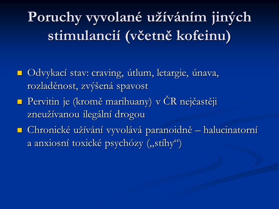 """Poruchy vyvolané užíváním jiných stimulancií (včetně kofeinu) Odvykací stav: craving, útlum, letargie, únava, rozladěnost, zvýšená spavost Odvykací stav: craving, útlum, letargie, únava, rozladěnost, zvýšená spavost Pervitin je (kromě marihuany) v ČR nejčastěji zneužívanou ilegální drogou Pervitin je (kromě marihuany) v ČR nejčastěji zneužívanou ilegální drogou Chronické užívání vyvolává paranoidně – halucinatorní a anxiosní toxické psychózy (""""stíhy ) Chronické užívání vyvolává paranoidně – halucinatorní a anxiosní toxické psychózy (""""stíhy )"""
