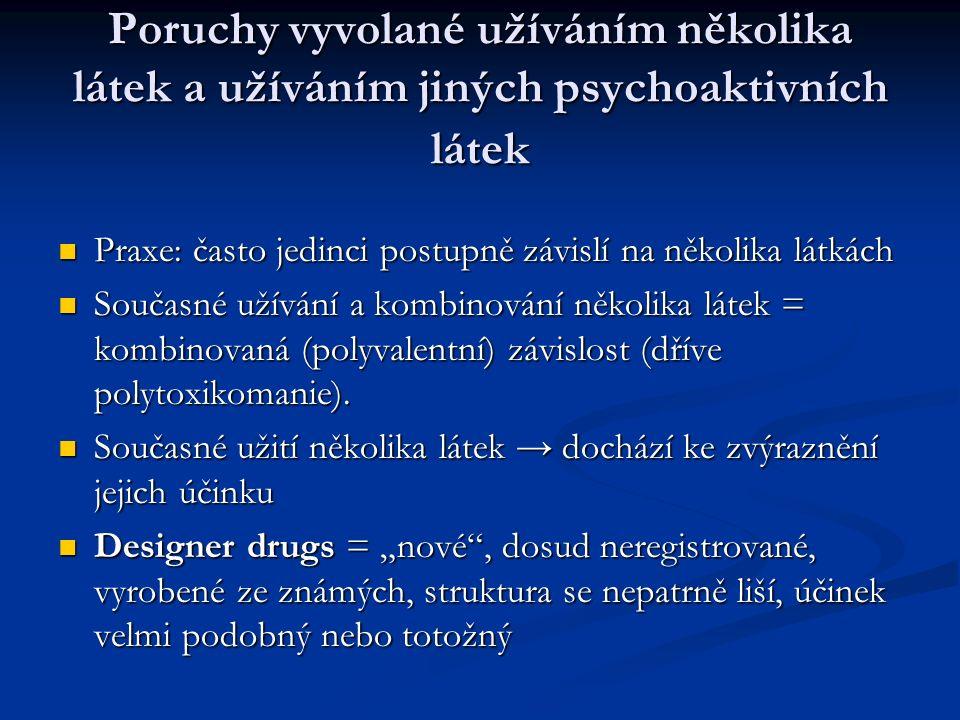 Poruchy vyvolané užíváním několika látek a užíváním jiných psychoaktivních látek Praxe: často jedinci postupně závislí na několika látkách Praxe: často jedinci postupně závislí na několika látkách Současné užívání a kombinování několika látek = kombinovaná (polyvalentní) závislost (dříve polytoxikomanie).