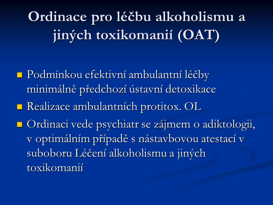 Ordinace pro léčbu alkoholismu a jiných toxikomanií (OAT) Podmínkou efektivní ambulantní léčby minimálně předchozí ústavní detoxikace Podmínkou efektivní ambulantní léčby minimálně předchozí ústavní detoxikace Realizace ambulantních protitox.