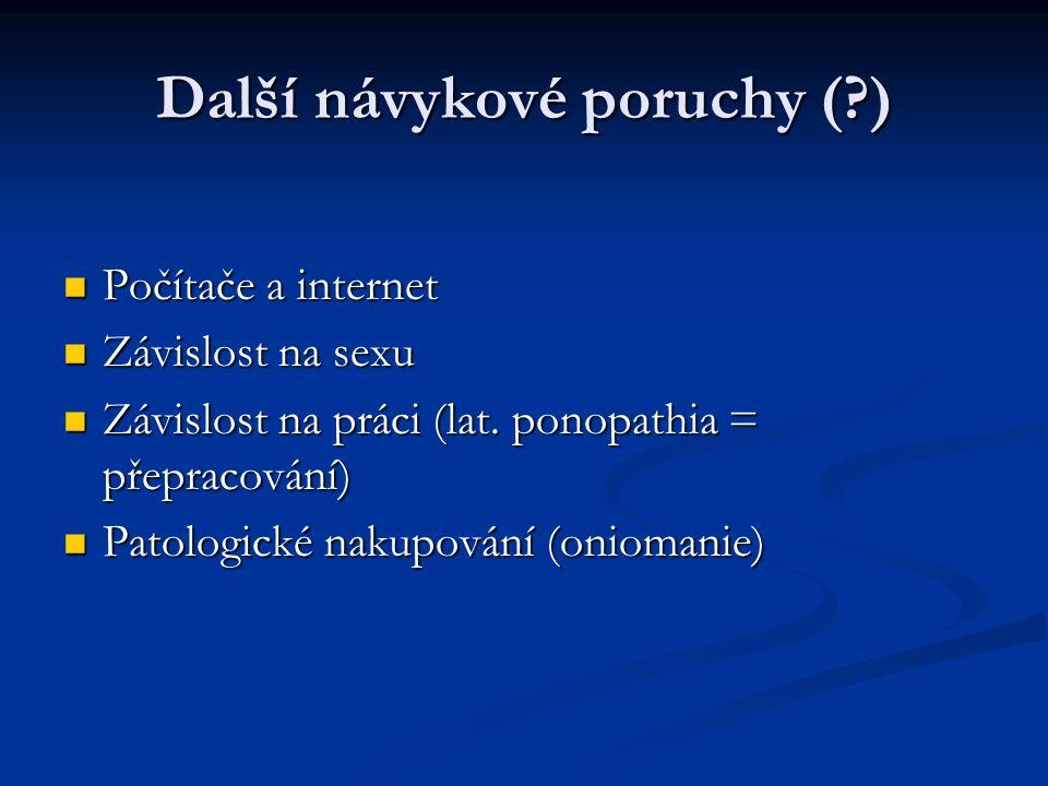 Další návykové poruchy ( ) Počítače a internet Počítače a internet Závislost na sexu Závislost na sexu Závislost na práci (lat.