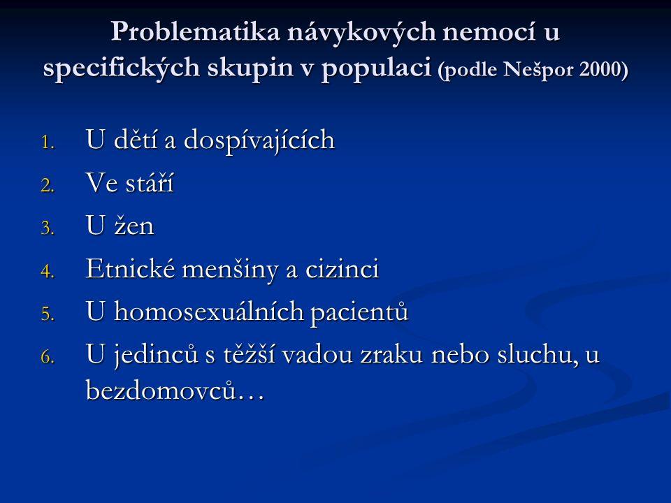 Problematika návykových nemocí u specifických skupin v populaci (podle Nešpor 2000) 1.