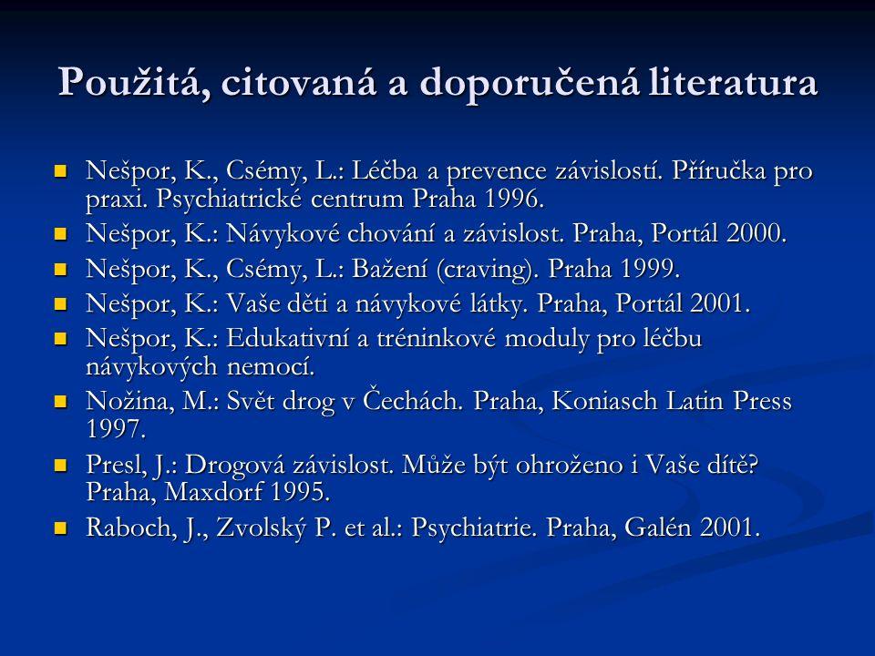 Použitá, citovaná a doporučená literatura Nešpor, K., Csémy, L.: Léčba a prevence závislostí.