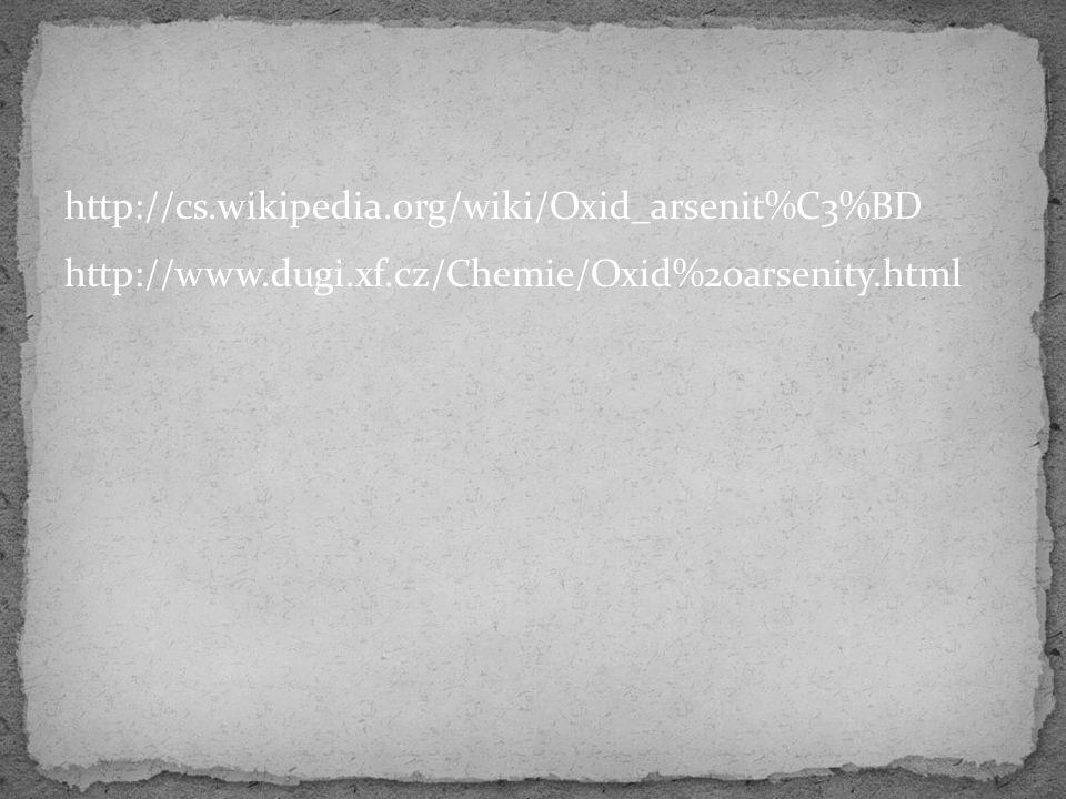 http://cs.wikipedia.org/wiki/Oxid_arsenit%C3%BD http://www.dugi.xf.cz/Chemie/Oxid%20arsenity.html