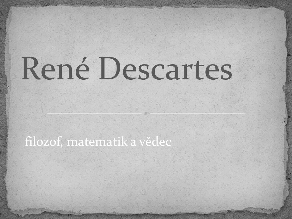 filozof, matematik a vědec René Descartes
