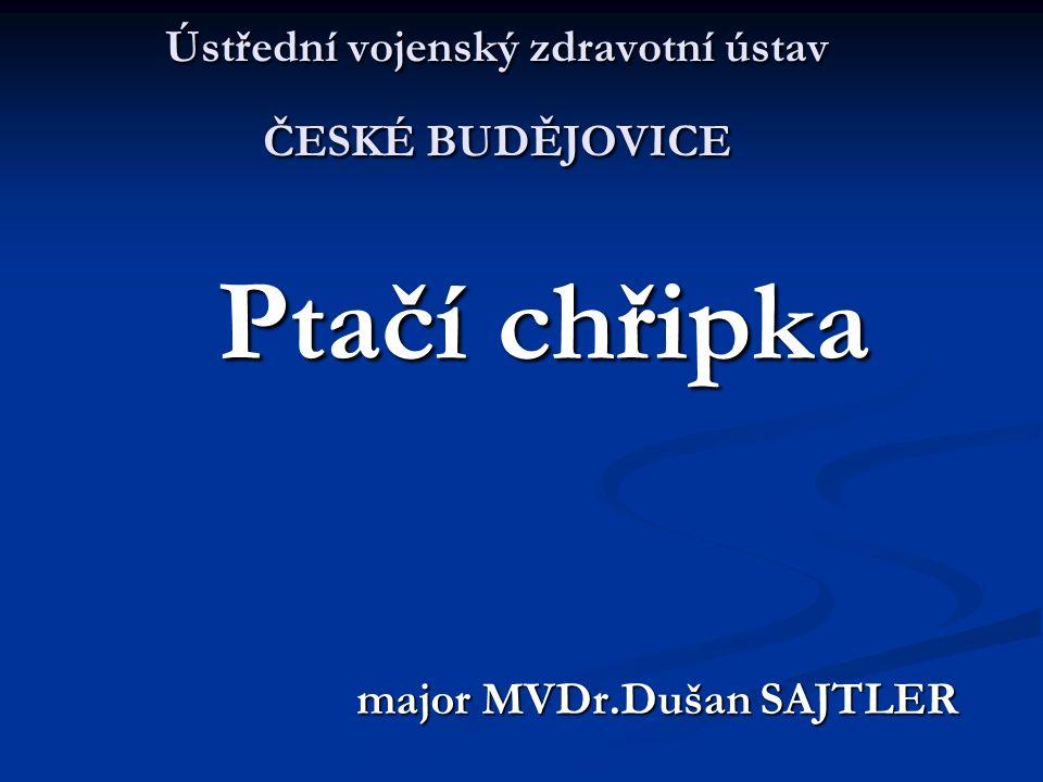 Ústřední vojenský zdravotní ústav ČESKÉ BUDĚJOVICE Ptačí chřipka major MVDr.Dušan SAJTLER major MVDr.Dušan SAJTLER