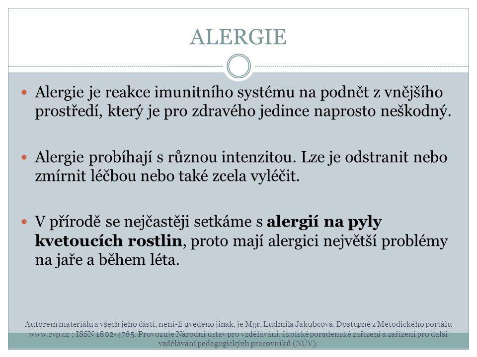 ALERGIE Alergie je reakce imunitního systému na podnět z vnějšího prostředí, který je pro zdravého jedince naprosto neškodný. Alergie probíhají s různ