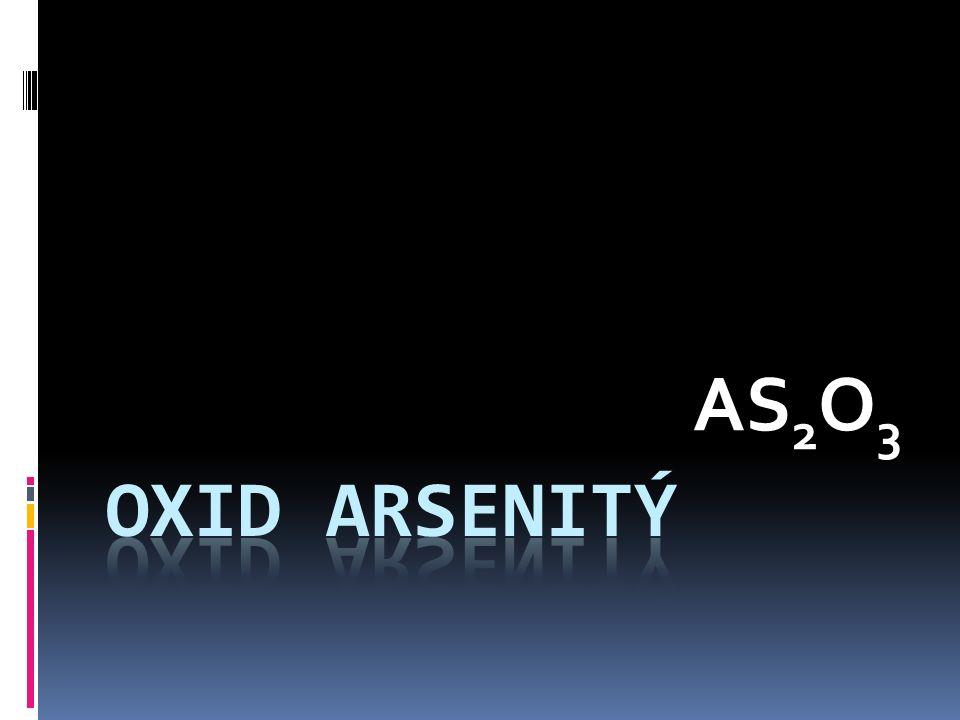 Základní informace = arsenik, otrušík, dříve utrejch, utrých  bílá pevná látka  velmi toxický  krystalický nebo amorfní prášek nebo hrudky  karcinogenní  v přírodě se ve formě minerálů arsenolitu, (tzv.