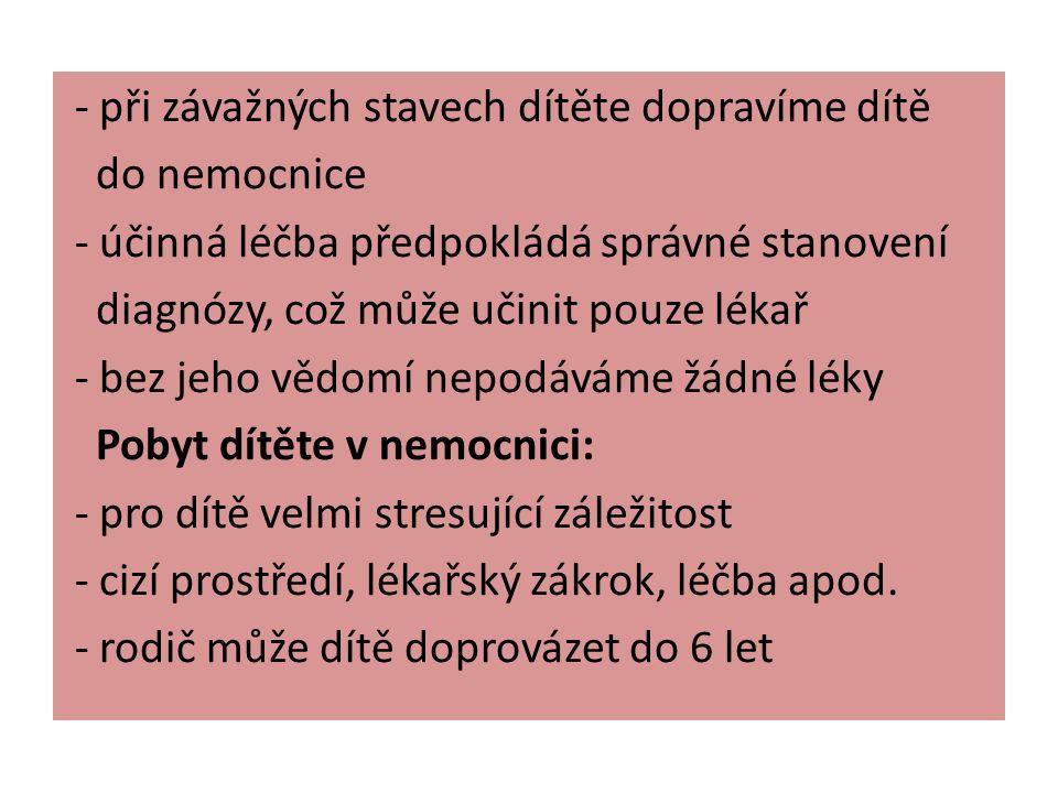 - dbáme na dodržování klidu dítěte na lůžku - pečujeme o tělesnou hygienu dítěte - dodržujeme předepsané dávky léků - podáváme lehkou stravu, klademe důraz na vyšší příjem tekutin - někdy je nutné, aby dítě dodržovalo dietu - k nemocnému dítěti přistupujeme klidně, s úsměvem, věnujeme se mu (četba, pohádky)