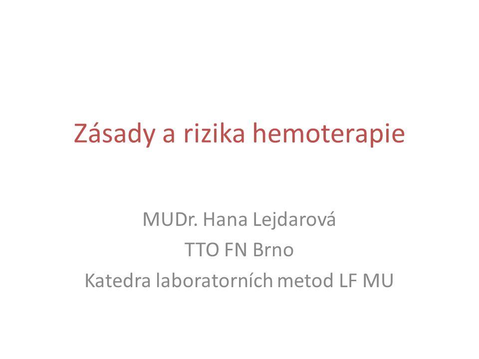 Zásady a rizika hemoterapie MUDr. Hana Lejdarová TTO FN Brno Katedra laboratorních metod LF MU
