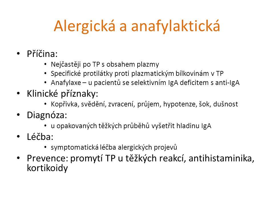 Alergická a anafylaktická Příčina: Nejčastěji po TP s obsahem plazmy Specifické protilátky proti plazmatickým bílkovinám v TP Anafylaxe – u pacientů s