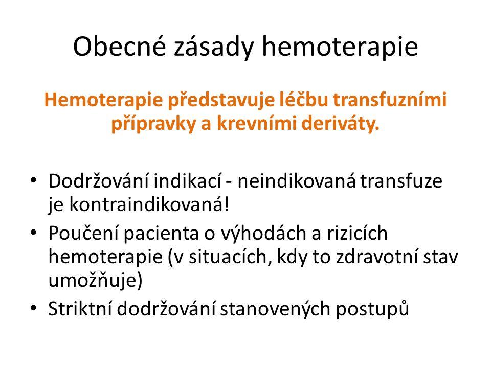 Obecné zásady hemoterapie Hemoterapie představuje léčbu transfuzními přípravky a krevními deriváty. Dodržování indikací - neindikovaná transfuze je ko
