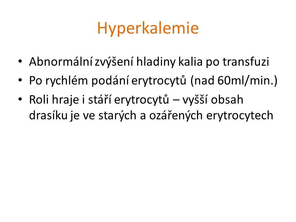 Hyperkalemie Abnormální zvýšení hladiny kalia po transfuzi Po rychlém podání erytrocytů (nad 60ml/min.) Roli hraje i stáří erytrocytů – vyšší obsah dr
