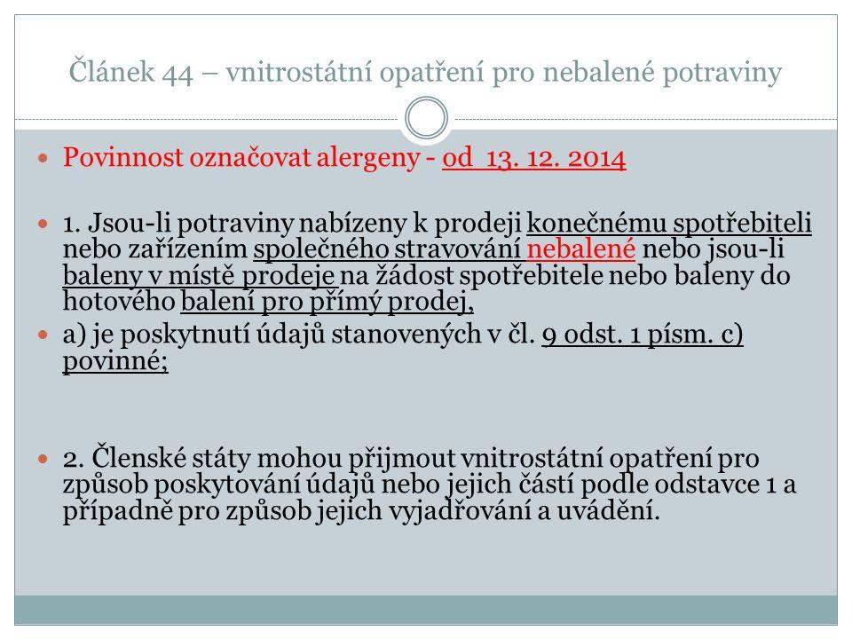 Článek 44 – vnitrostátní opatření pro nebalené potraviny Povinnost označovat alergeny - od 13. 12. 2014 1. Jsou-li potraviny nabízeny k prodeji konečn