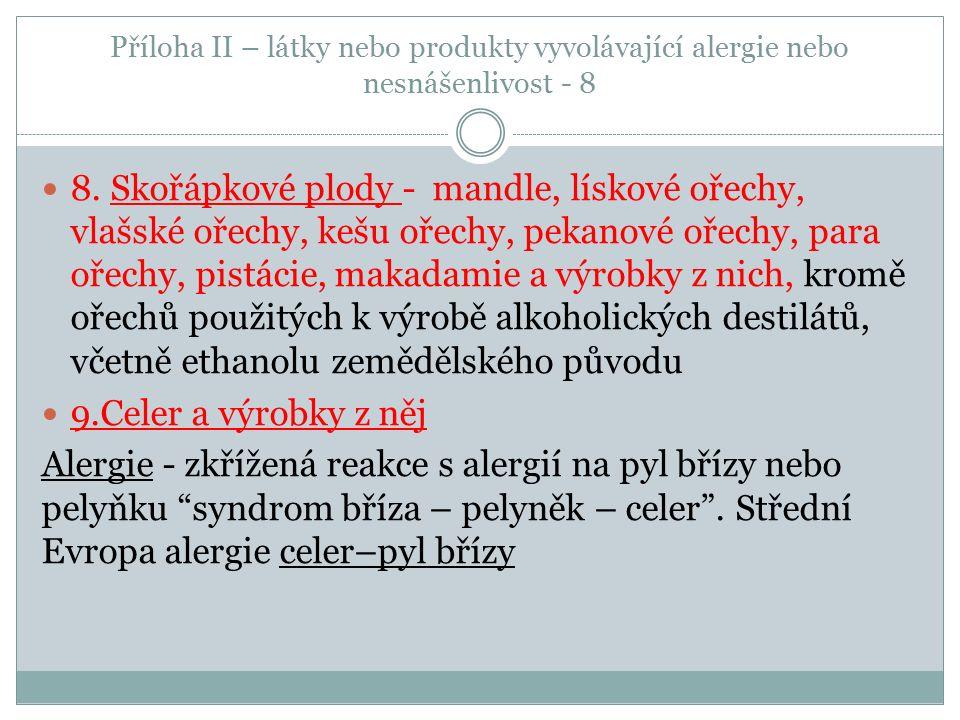 Příloha II – látky nebo produkty vyvolávající alergie nebo nesnášenlivost - 8 8. Skořápkové plody - mandle, lískové ořechy, vlašské ořechy, kešu ořech