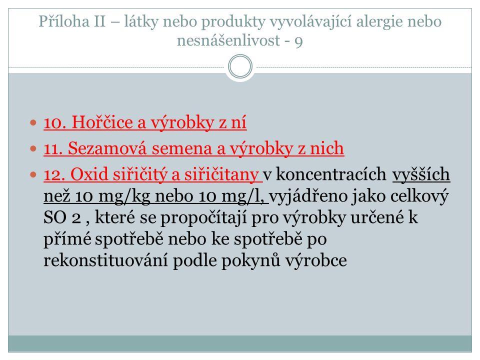 Příloha II – látky nebo produkty vyvolávající alergie nebo nesnášenlivost - 9 10. Hořčice a výrobky z ní 11. Sezamová semena a výrobky z nich 12. Oxid