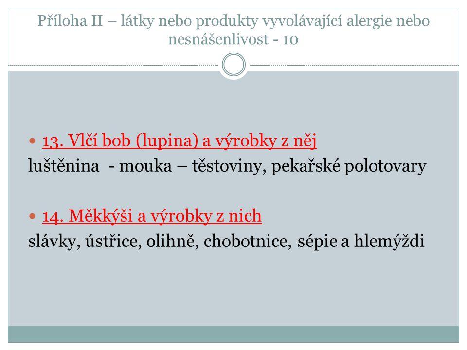 Příloha II – látky nebo produkty vyvolávající alergie nebo nesnášenlivost - 10 13. Vlčí bob (lupina) a výrobky z něj luštěnina - mouka – těstoviny, pe
