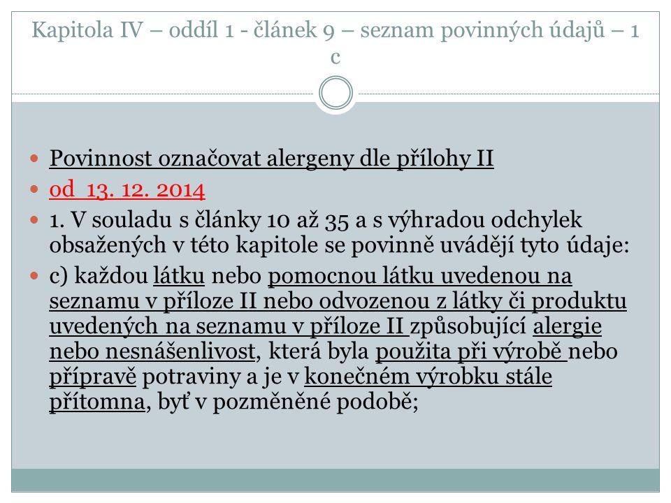 Kapitola IV – oddíl 1 - článek 9 – seznam povinných údajů – 1 c Povinnost označovat alergeny dle přílohy II od 13. 12. 2014 1. V souladu s články 10 a