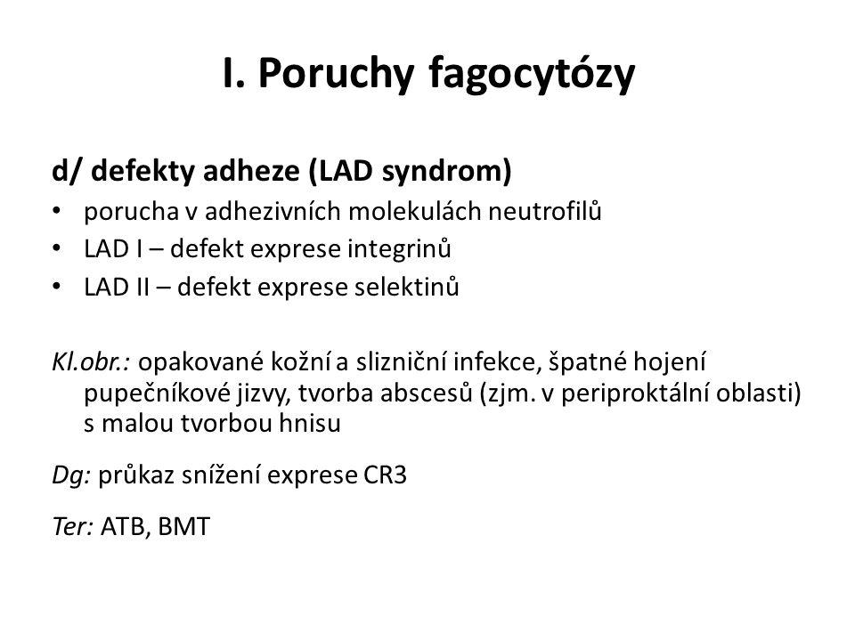 I. Poruchy fagocytózy d/ defekty adheze (LAD syndrom) porucha v adhezivních molekulách neutrofilů LAD I – defekt exprese integrinů LAD II – defekt exp