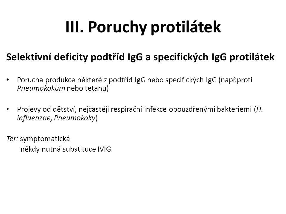 III. Poruchy protilátek Selektivní deficity podtříd IgG a specifických IgG protilátek Porucha produkce některé z podtříd IgG nebo specifických IgG (na