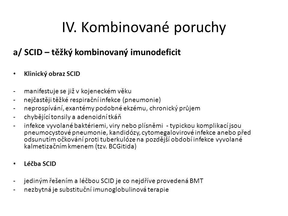 IV. Kombinované poruchy a/ SCID – těžký kombinovaný imunodeficit Klinický obraz SCID -manifestuje se již v kojeneckém věku - nejčastěji těžké respirač
