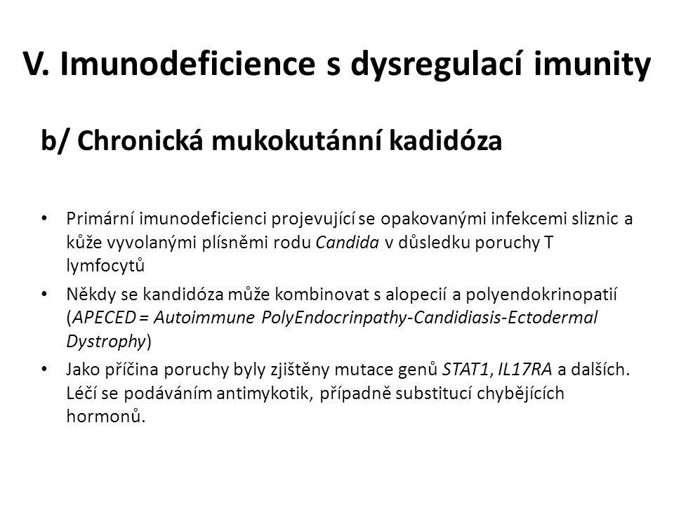 V. Imunodeficience s dysregulací imunity b/ Chronická mukokutánní kadidóza Primární imunodeficienci projevující se opakovanými infekcemi sliznic a kůž