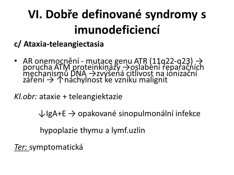 VI. Dobře definované syndromy s imunodeficiencí c/ Ataxia-teleangiectasia AR onemocnění - mutace genu ATR (11q22-q23) → porucha ATM proteinkinázy →osl