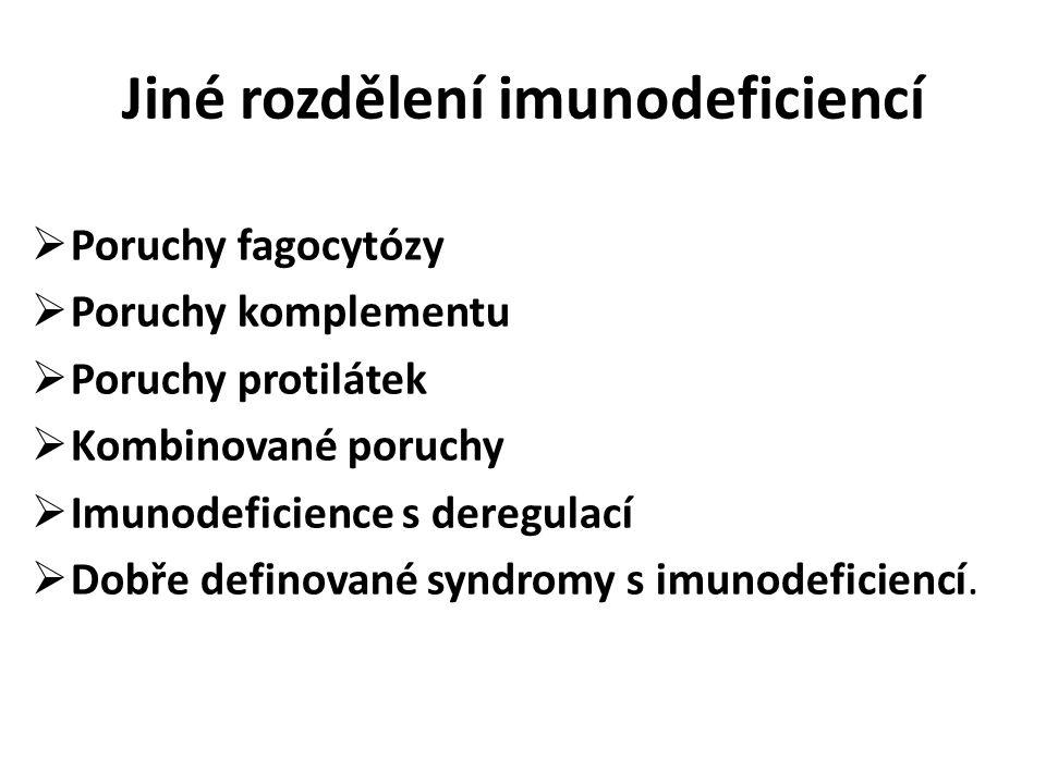 Jiné rozdělení imunodeficiencí  Poruchy fagocytózy  Poruchy komplementu  Poruchy protilátek  Kombinované poruchy  Imunodeficience s deregulací 