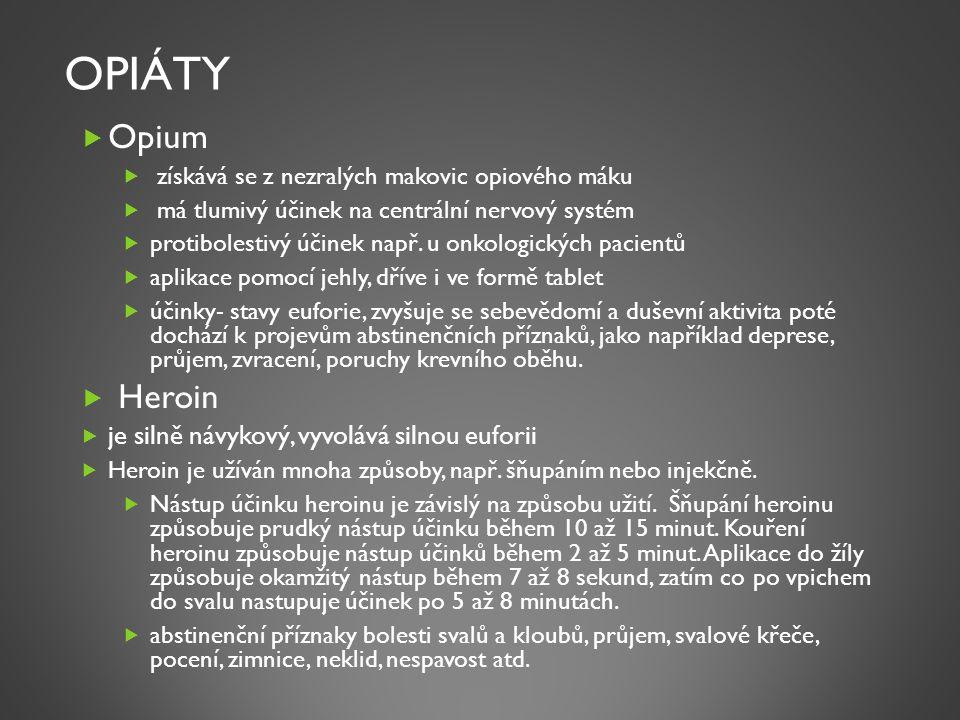 OPIÁTY  Opium  získává se z nezralých makovic opiového máku  má tlumivý účinek na centrální nervový systém  protibolestivý účinek např. u onkologi