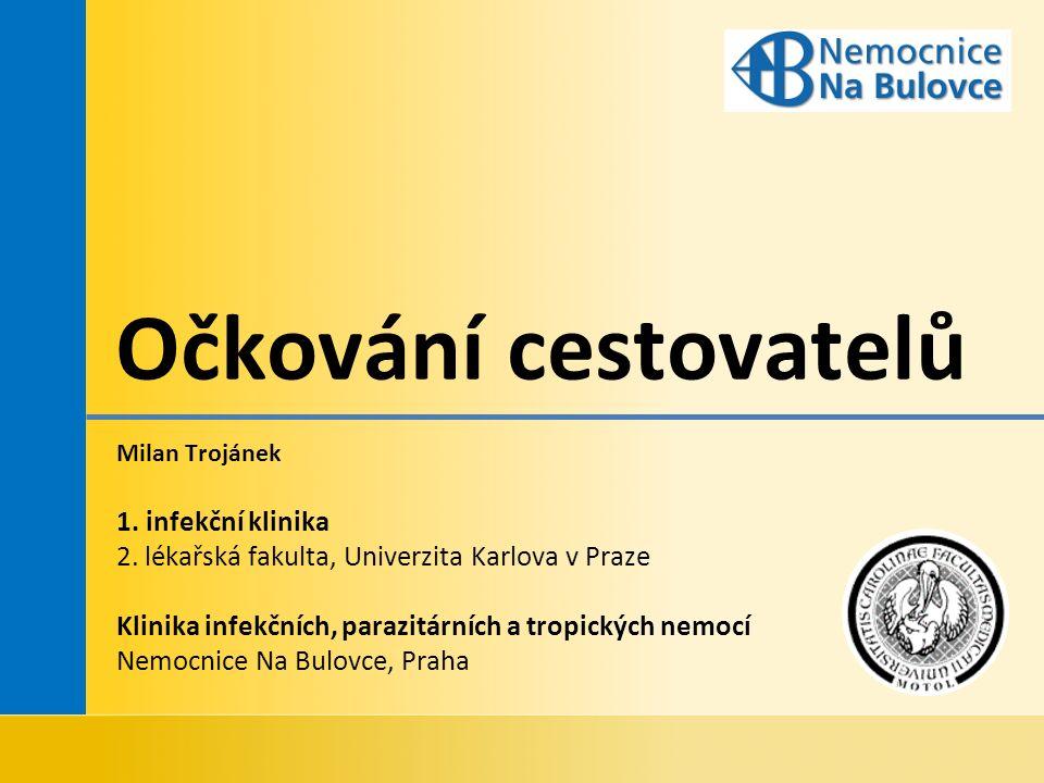 Očkování cestovatelů Milan Trojánek 1. infekční klinika 2.